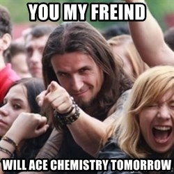 Ridiculously Photogenic Metalhead - you my freind will ace chemistry tomorrow