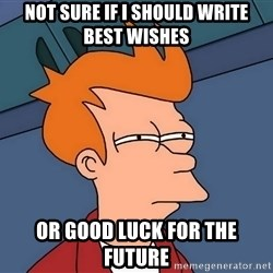Futurama Fry - Not sure if i should write best wishes or good luck for the future
