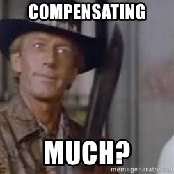 Crocodile Dundee - Compensating  Much?