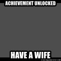 Achievement Unlocked - Achievement Unlocked Have a wife