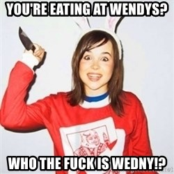 ellen page knife - You're Eating at Wendys? who the fuck is wedny!?