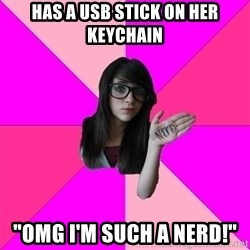 "Idiot Nerd Girl - has a usb stick on her keychain ""omg I'm such a nerd!"""