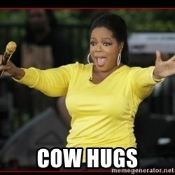 Overly-Excited Oprah!!!  - COW HUGS
