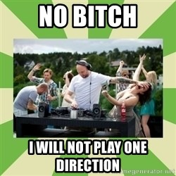 Angry DJ - no bitch I will not play one direction