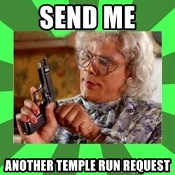 Madea - send me another temple run request