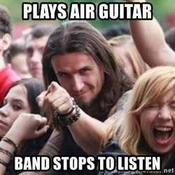 Ridiculously Photogenic Metalhead - Plays Air guitar band stops to listen