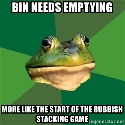 Foul Bachelor Frog - bin needs EMPTYING  more like the start of the rubbish stacking game