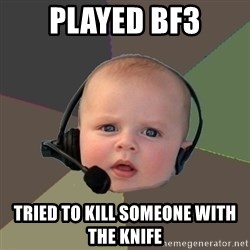 FPS N00b - played bf3 tried to kill someone with the knife