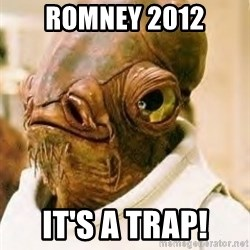 Admiral Ackbar - Romney 2012 It's a trap!