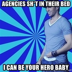 Enrique Iglesias <3 - AGENCIES SH*T IN THEIR BED I CAN BE YOUR HERO BABY
