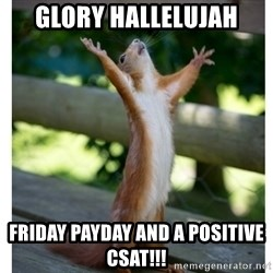 Thanking Squirrel - Glory Hallelujah friday payday and a positive csat!!!