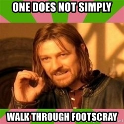 lotr - one does not simply walk through Footscray
