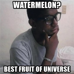 Thinking Nigga - WATERMELON? best fruit of universe