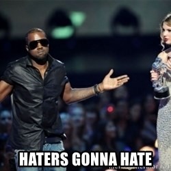 Kanye West Just Sayin -  HAters gonna hate