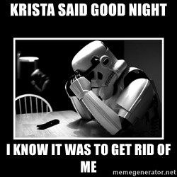 Sad Trooper - krista said good night i know it was to get rid of me