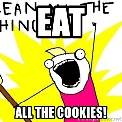 clean all the things - eat all the cookies!