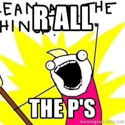 clean all the things - R ALL THE P'S