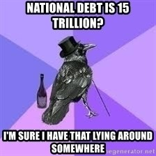 Heincrow - national debt is 15 trillion? I'm sure I have that lying around somewhere
