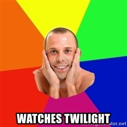 Really, really, really, REALLY gay guy - watches twilight