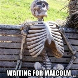 Waiting For Op - waiting for malcolm