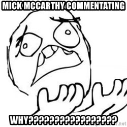 WHY SUFFERING GUY - mick mccarthy commentating why?????????????????