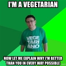 Hypocrite Vegan - I'm a vegetarian now let me explain why I'm better than you in every way possible
