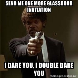 Jules Pulp Fiction - Send me one more glassdoor invitation i dare you, i double dare you