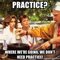 Doc Brown Roads - Practice? Where we're going, we don't need practice!
