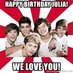 one direction yeah - happy birthday julia! we love you!