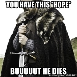 Sean Bean Game Of Thrones - you have this *hope* buuuuut he dies