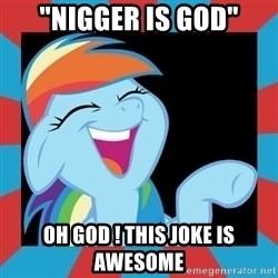 "RainbowLaughs - ""NIGGER IS GOD"" OH GOd ! THIS JOKE IS AWESOME"
