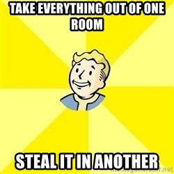 Fallout 3 - take everything out of one room steal it in another