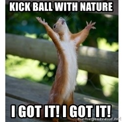 Thanking Squirrel - Kick ball with nature I got it! I got it!
