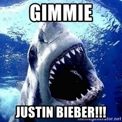 Cinematically Snob Shark - GIMMIE JUSTIN BIEBER!!!