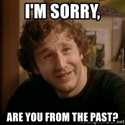 Roy IT Crowd - I'M SORRY, Are you FROM THE PAST?