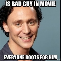 Nice Guy Tom Hiddleston - Is bad guy in movie everyone roots for him