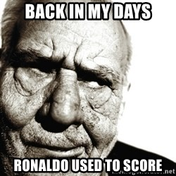 Back In My Day - Back in my days ronaldo used to score