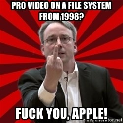 Angry Linus - pro video on a file system from 1998? Fuck you, apple!