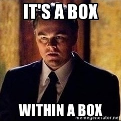 inception - It's a box WIthin a box