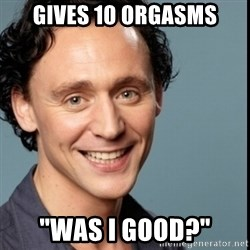 "Nice Guy Tom Hiddleston - gives 10 orgasms ""Was I good?"""