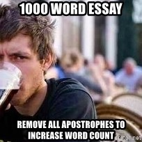 The Lazy College Senior - 1000 word essay Remove all apostrophes to increase word count