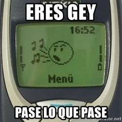 Nokia3310 Forever Alone - eres gey  pase lo que pase