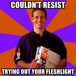 FedSex Shipping Guy - couldn't resist trying out your fleshlight