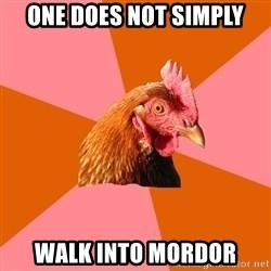 Anti Joke Chicken - one does not simply walk into mordor