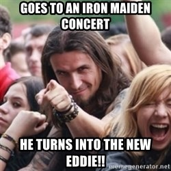 Ridiculously Photogenic Metalhead - Goes to an iron maiden concert he turns into the new eddie!!