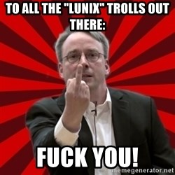 """Angry Linus - To all the """"Lunix"""" Trolls out there: FUCK YOU!"""