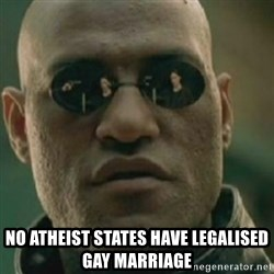 Nikko Morpheus -  no Atheist states have legalised gay marriage