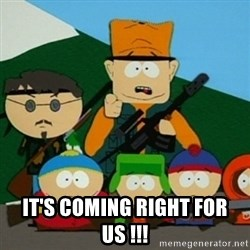 "Jimbo from South Park ""It's coming right for us"""