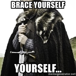 Sean Bean Game Of Thrones - bRACE yOURSELF yOURSELF...