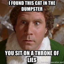 Throne of Lies Elf - I found this cat in the dumpster you sit on a throne of lies